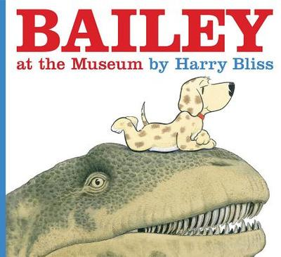 Bailey at the Museum - Bliss, Harry