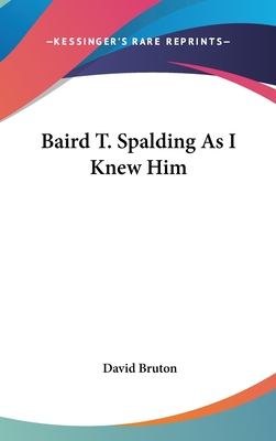 Baird T. Spalding as I Knew Him - Bruton, David