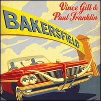 Bakersfield [LP] - Vince Gill & Paul Franklin