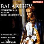 Balakirev: Symphony No. 2; Tamara; Piano Concerto, Op. 1