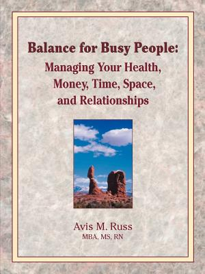 Balance for Busy People: Managing Your Health, Money, Time, Space, and Relationships - Russ, Avis M, MBA