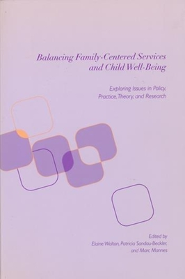 Balancing Family-Centered Services and Child Well-Being: Exploring Issues in Policy, Practice, Theory and Research - Walton, Elaine, Professor (Editor)