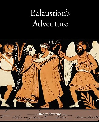 Balaustion's Adventure - Browning, Robert