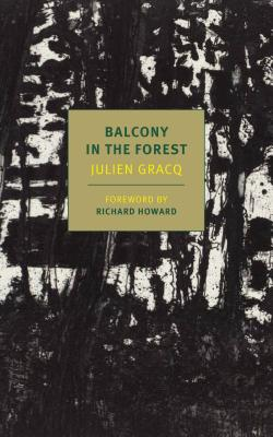 Balcony in the Forest - Gracq, Julien, Professor, and Howard, Richard (Foreword by)