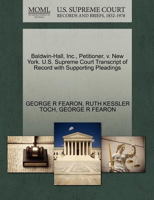 Baldwin-Hall, Inc., Petitioner, V. New York. U.S. Supreme Court Transcript of Record with Supporting Pleadings - Fearon, George R, and Toch, Ruth Kessler