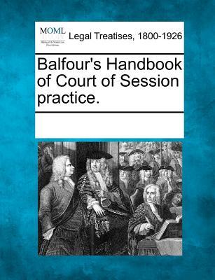 Balfour's Handbook of Court of Session Practice. - Multiple Contributors (Creator)