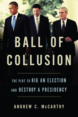 Ball of Collusion: The Plot to Rig an Election and Destroy a Presidency - McCarthy, Andrew C