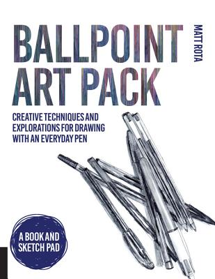 Ballpoint Art Pack: Cool Techniques and Creative Explorations for Drawing with an Everyday Pen - Rota, Matt