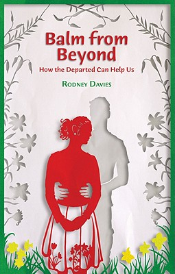 Balm from Beyond: How the Departed Can Help Us - Davies, Rodney