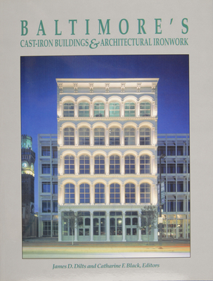 Baltimore's Cast-Iron Buildings & Architectural Ironwork - Dilts, James D