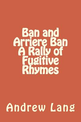 Ban and Arriere Ban a Rally of Fugitive Rhymes - Lang, Andrew