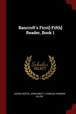 Bancroft's First[-Fifth] Reader, Book 1 - Royce, Josiah