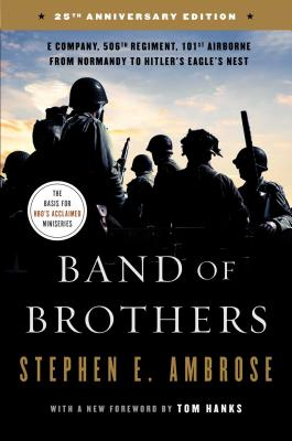Band of Brothers: E Company, 506th Regiment, 101st Airborne from Normandy to Hitler's Eagle's Nest - Ambrose, Stephen E