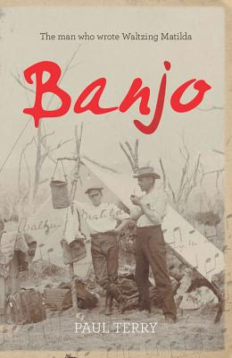 Banjo: The Story of the Man Who Wrote Waltzing Matilda - Terry, Paul