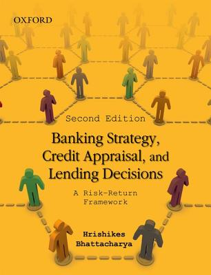 Banking Strategy, Credit Appraisal, and Lending Decisions: A Risk-Return Framework - Bhattacharya, Hrishikes