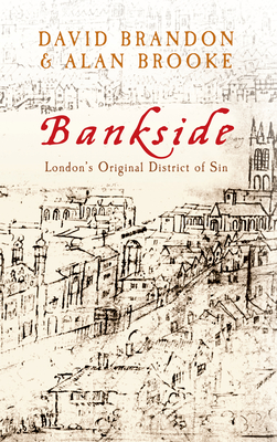 Bankside: London's Original District of Sin - Brandon, David, and Brooke, Alan