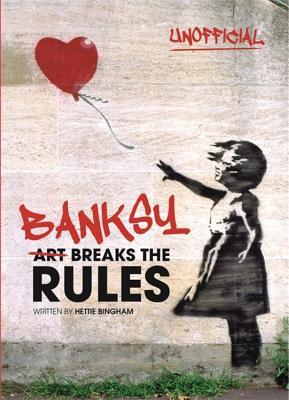 Banksy: Art Breaks the Rules - Bingham, Hetty
