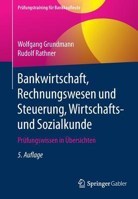 Bankwirtschaft, Rechnungswesen Und Steuerung, Wirtschafts- Und Sozialkunde: Prufungswissen in Ubersichten - Grundmann, Wolfgang