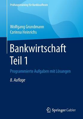 Bankwirtschaft Teil 1: Programmierte Aufgaben Mit Losungen - Grundmann, Wolfgang