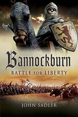 Bannockburn: Battle for Liberty - Sadler, John