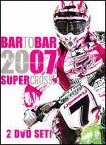 Bar to Bar: 2007 Supercross