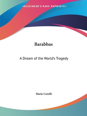 Barabbas: A Dream of the World's Tragedy - Corelli, Marie