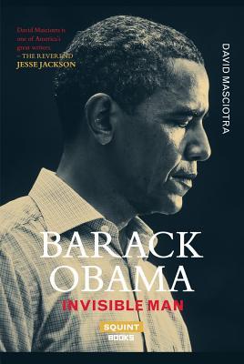 Barack Obama: Invisible Man - Masciotra, David