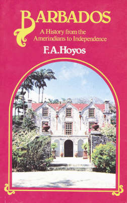 Barbados: A History from the Amerindians to Independence - Hoyos, F a