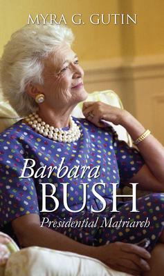 Barbara Bush: Presidential Matriarch - Gutin, Myra G
