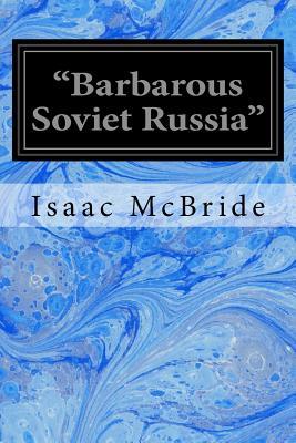 Barbarous Soviet Russia - McBride, Isaac