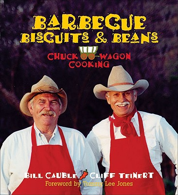 Barbecue Biscuits & Beans: Chuck Wagon Cooking - Cauble, Bill, and Teinert, Cliff