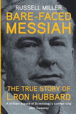 Bare-Faced Messiah: The True Story of L. Ron Hubbard - Miller, Russell