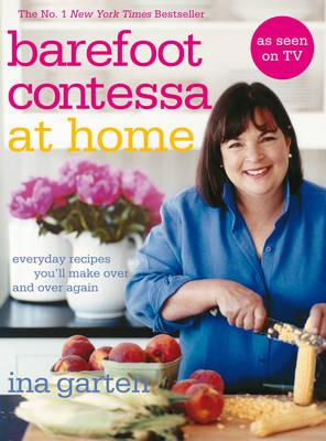 Barefoot Contessa at Home: Everyday Recipes You'll Make Over and Over Again - Garten, Ina