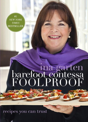 Barefoot Contessa Foolproof: Recipes You Can Trust - Garten, Ina