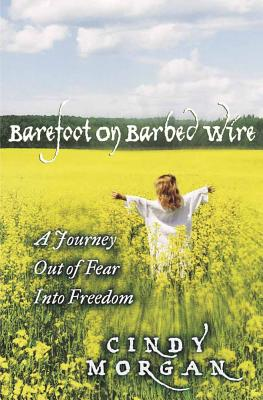 Barefoot on Barbed Wire - Morgan, Cindy
