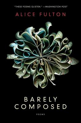 Barely Composed: Poems - Fulton, Alice