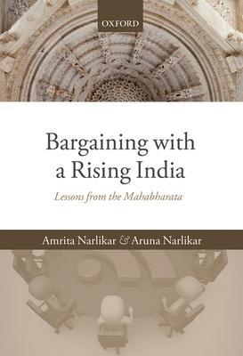 Bargaining with a Rising India: Lessons from the Mahabharata - Narlikar, Amrita, and Narlikar, Aruna