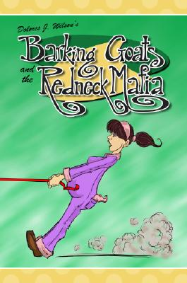 Barking Goats and the Redneck Mafia - Wilson, Dolores J