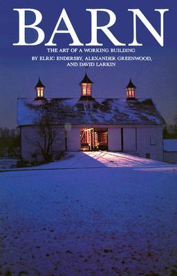 Barn: The Art of a Working Building - Larkin, David, and Rocheleau, Paul (Photographer), and Greenwood, Alexander