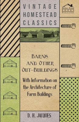 Barns and Other Out-Buildings - With Information on the Architecture of Farm Buildings - Jacques, D H