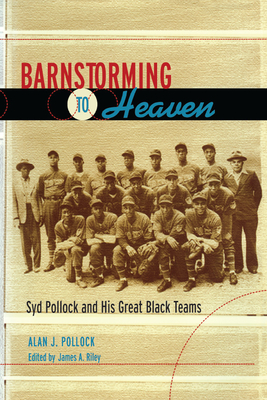 Barnstorming to Heaven: Syd Pollock and His Great Black Teams - Pollock, Alan J