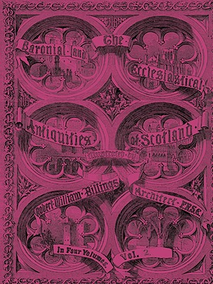 Baronial and Ecclesiastical Antiquities of Scotland (1901), the - Volume 2 - Billings, Robert William, and Anderson, R Rowand (Contributions by), and Burton, John Hill (Commentaries by)