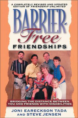 Barrier Free Friendships: Bridging the Distance Between You and Friends with Disabilities - Tada, Joni Eareckson, and Jensen, Steve