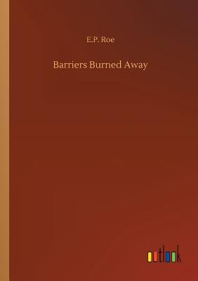 Barriers Burned Away - Roe, E P