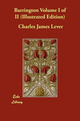 Barrington Volume I of II (Illustrated Edition) - Lever, Charles James, and Phiz (Illustrator)