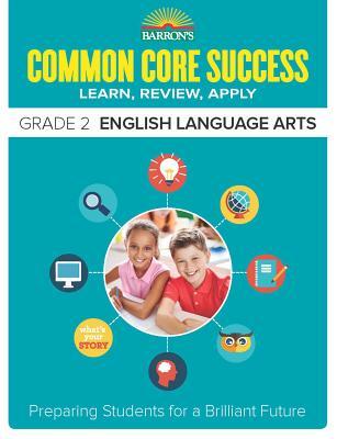 Barron's Common Core Success Grade 2 English Language Arts: Preparing Students for a Brilliant Future - Barron's Educational Series