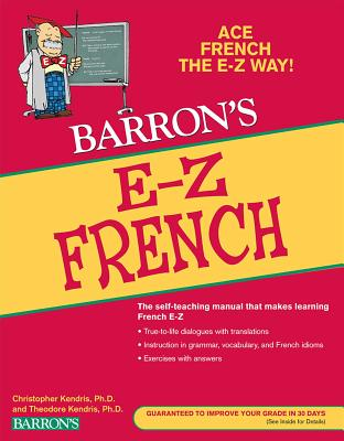 Barron's E-Z French - Kendris, Christopher, Ph.D., B.S., M.S., M.A., and Kendris, Theodore