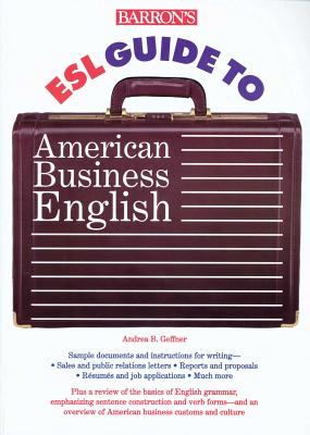 Barron's ESL Guide to American Business English Barron's ESL Guide to American Business English - Geffner, Andrea B