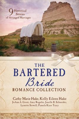 Bartered Bride Romance Collection - Grote, Joann A, and Hake, Cathy Marie, and Hake, Kelly Eileen