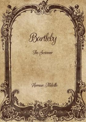 Bartleby: The Scrivener - Melville, Herman